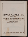 Flora alpestre overo Fassiculo di piante alpine figuratte al naturalle. Tomo secondo. Racolta seconda. San Bonifacio Anno MDCCIX