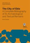 The City of Ebla. A Complete Bibliography of Its Archaeological and Textual Remains