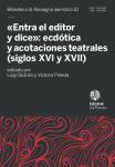 «Entra el editor y dice»: ecdótica y acotaciones teatrales (siglos XVI y XVII)