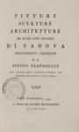 Pitture sculture architetture ed altre cose notabili di Padova nuovamente descritte da Pietro Brandolese con alcuni brevi notizie intorno gli artefici mentovati nell'opera